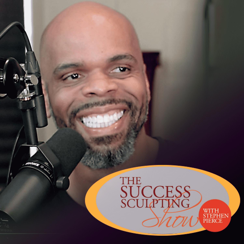 Success Sculpting Show with Stephen Pierce: Self Help   Self Improvement   Personal Development   Motivation   Inspiration